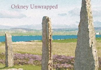 Sagas of Salt and Stone: Orkney unwrapped